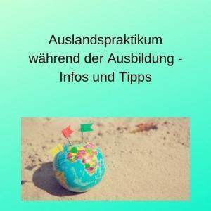 Auslandspraktikum während der Ausbildung - Infos und Tipps