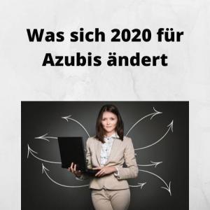 Was sich 2020 für Azubis ändert