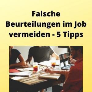 Falsche Beurteilungen im Job vermeiden - 5 Tipps