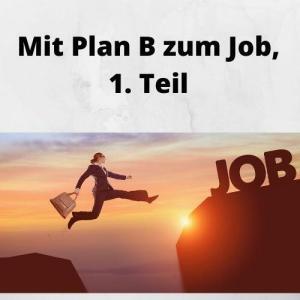 Mit Plan B zum Job, 1. Teil