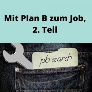 Mit Plan B zum Job, 2. Teil
