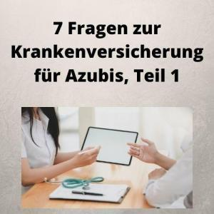 7 Fragen zur Krankenversicherung für Azubis, Teil 1