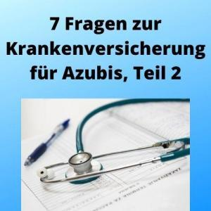 7 Fragen zur Krankenversicherung für Azubis, Teil 2